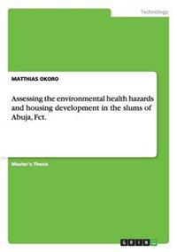 Assessing the Environmental Health Hazards and Housing Development in the Slums of Abuja, Fct.