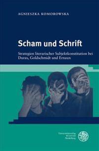 Scham Und Schrift: Strategien Literarischer Subjektkonstitution Bei Duras, Goldschmidt Und Ernaux