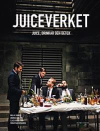 Juiceverket : juice, drinkar och detox