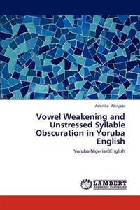 Vowel Weakening and Unstressed Syllable Obscuration in Yoruba English