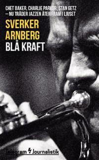 Blå kraft : Chet Baker, Charlie Parker, Stan Getz - nu träder jazzen åter fram i ljuset