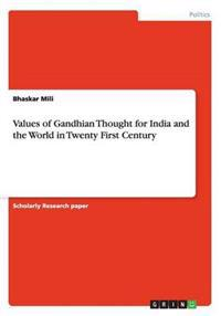 Values of Gandhian Thought for India and the World in Twenty First Century