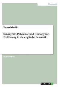 Synonymie, Polysemie Und Homonymie. Einfuhrung in Die Englische Semantik