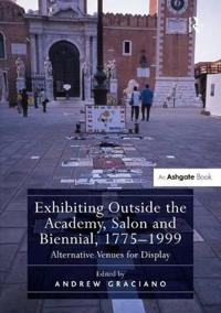 Exhibiting Outside the Academy, Salon and Biennial, 1775-1999