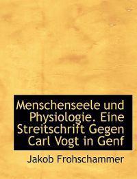 Menschenseele Und Physiologie. Eine Streitschrift Gegen Carl Vogt in Genf