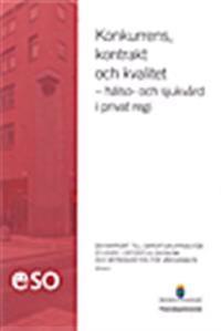 Konkurrens, kontrakt och kvalitet - hälso- och sjukvård i privat regi : ESO-rapport