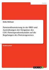 Parteienfinanzierung in Der Brd Und Auswirkungen Der Ereignisse Des Cdu-Parteispendenskandals Auf Die Regelungen Des Parteiengesetzes