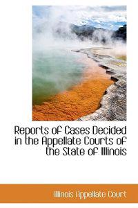 Reports of Cases Decided in the Appellate Courts of the State of Illinois