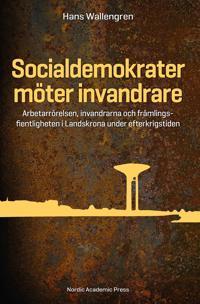 Socialdemokrater möter invandrare : arbetarrörelsen, invandrarna och främlingsfientligheten i Landskrona