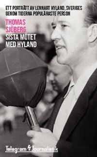Sista mötet med Hyland : ett porträtt av Lennart Hyland, Sveriges genom tiderna populäraste person