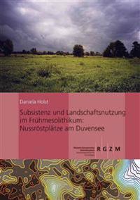 Subsistenz Und Landschaftsnutzung Im Fruhmesolithikum: Nussrostplatze Am Duvensee