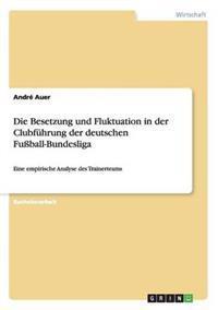 Die Besetzung Und Fluktuation in Der Clubfuhrung Der Deutschen Fussball-Bundesliga
