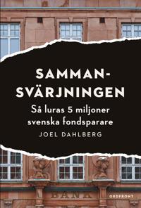 Sammansvärjningen : så luras 5 miljoner svenska fondsparare