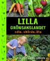 Lilla grönsakslandet : odla, skörda, äta