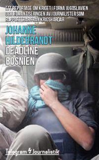 Deadline Bosnien : ett reportage om kriget i forna Jugoslavien och romantiseringen av journalister som rapporterar från krigshärdar