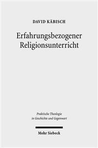 Erfahrungsbezogener Religionsunterricht: Eine Religionspadagogische Programmformel in Historischer Und Systematischer Perspektive