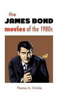 The James Bond Movies of the 1980s