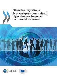 Gerer Les Migrations Economiques Pour Mieux Repondre Aux Besoins Du Marche Du Travail