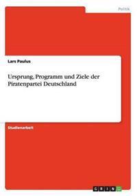 Ursprung, Programm Und Ziele Der Piratenpartei Deutschland