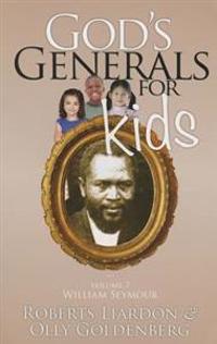God's Generals for Kids, Volume 7: William Seymour