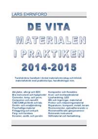 DE VITA MATERIALEN I PRAKTIKEN 2014.2015 : Tandvårdens handbok i dental materialvetenskap och klinisk materialteknik och materialvetenskap med praktiska kliniska tips, handledningar mm.