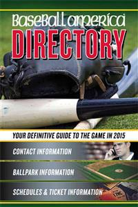 Baseball America 2015 Directory: 2015 Baseball Reference Information, Schedules, Addresses, Contacts, Phone & More