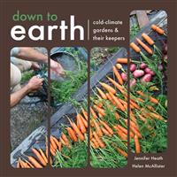 Down to Earth: Cold-Climate Gardens and Their Keepers