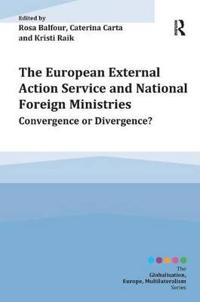 The European External Action Service and National Foreign Ministries: Convergence or Divergence?