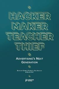 Hacker, Maker, Teacher, Thief: Advertising's Next Generation