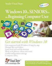 Windows 10 for Seniors for the Beginning Computer User: Get Started with Windows 10
