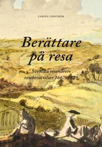 Berättare på resa : svenska resenärers reseberättelser 1667-1829