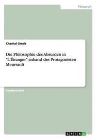 """Die Philosophie Des Absurden in """"L'etranger"""" Anhand Des Protagonisten Meursault"""