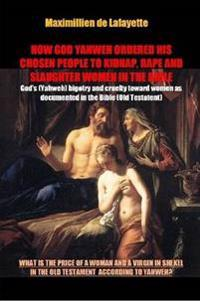 How God Yahweh Ordered His Chosen People to Kidnap, Rape and Slaughter Women in the Bible