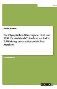 Die Olympischen Winterspiele 1948 Und 1952. Deutschlands Teilnahme Nach Dem 2. Weltkrieg Unter Auenpolitischen Aspekten