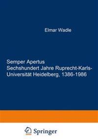 Semper Apertus. Sechshundert Jahre Ruprecht-Karls- Universität Heidelberg, 1386-1986: Band 1: Mittelalter Und Frühe Neuzeit: 1386-1803. Band 2: Das Ne