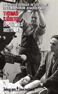 Den stora motviljan : ett grävande reportage om svensk films obestridde patriark, Ingmar Bergman