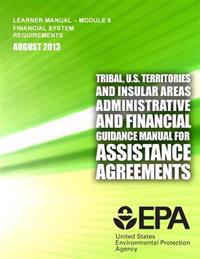 Tribal, U.S. Territories and Insular Areas Administrative and Financial Guidance Manual for Assistance Agreements: Learner Manual-Module 6