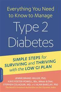 Everything You Need to Know to Manage Type 2 Diabetes: Simple Steps for Surviving and Thriving with the Low GI Plan