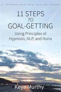 11 Steps to Goal Getting: Using Principles of Hypnosis, Nlp, and Huna