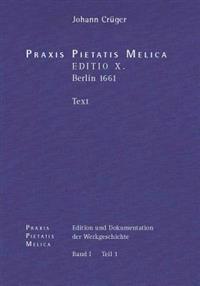 Praxis Pietatis Melica. Edition Und Dokumentation Der Werkgeschichte: Bd. I/1: Johann Cruger: Praxis Pietatis Melica. Editio X. (Berlin 1661). Text.
