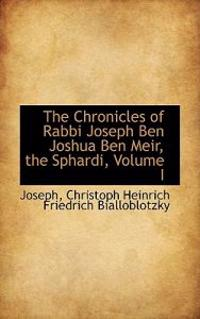 The Chronicles of Rabbi Joseph Ben Joshua Ben Meir, the Sphardi
