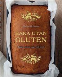 Baka utan gluten : kakor, tårtor, pajer och bröd