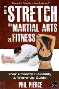 How to Stretch for Martial Arts and Fitness: : Your Ultimate Flexibility and Warm Up Guide!