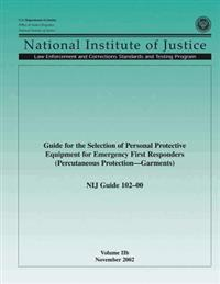 Nij Guide 102-00, Volume Iib: Guide for the Selection of Personal Protection Equipment for Emergency First Responders (Percutaneous Protection Garme