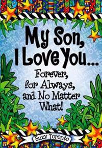My Son, I Love You... Forever, for Always, and No Matter What!