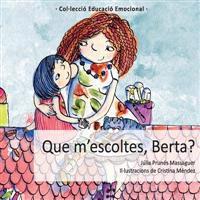 Que M'Escoltes, Berta?