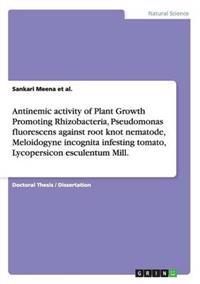 Antinemic Activity of Plant Growth Promoting Rhizobacteria, Pseudomonas Fluorescens Against Root Knot Nematode, Meloidogyne Incognita Infesting Tomato, Lycopersicon Esculentum Mill.
