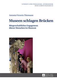 Museen Schlagen Bruecken: Buergerschaftliches Engagement Aelterer Menschen Im Museum