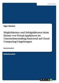 Moglichkeiten Und Erfolgsfaktoren Beim Einsatz Von Virtual Appliances Im Unternehmensalltag Basierend Auf Cloud Computing-Umgebungen