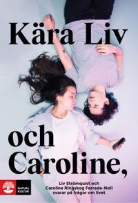 Kära Liv och Caroline : Liv Strömquist och Caroline Ringskog Ferrada-Noli